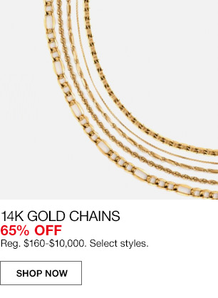 14 karat chains 65 percent off. regular $160 to $10,000. select styles.