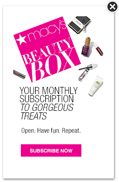 macys beauty box. your monthly subscription to gorgeous treats. open. have fun. repeat.
