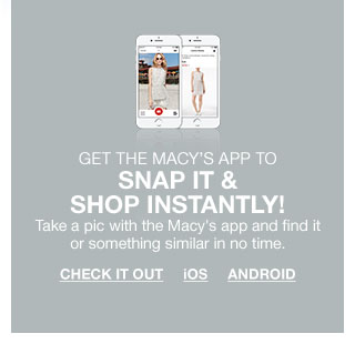 get the macy's app to take a pic with the macy's app and find it or something similar in no time.