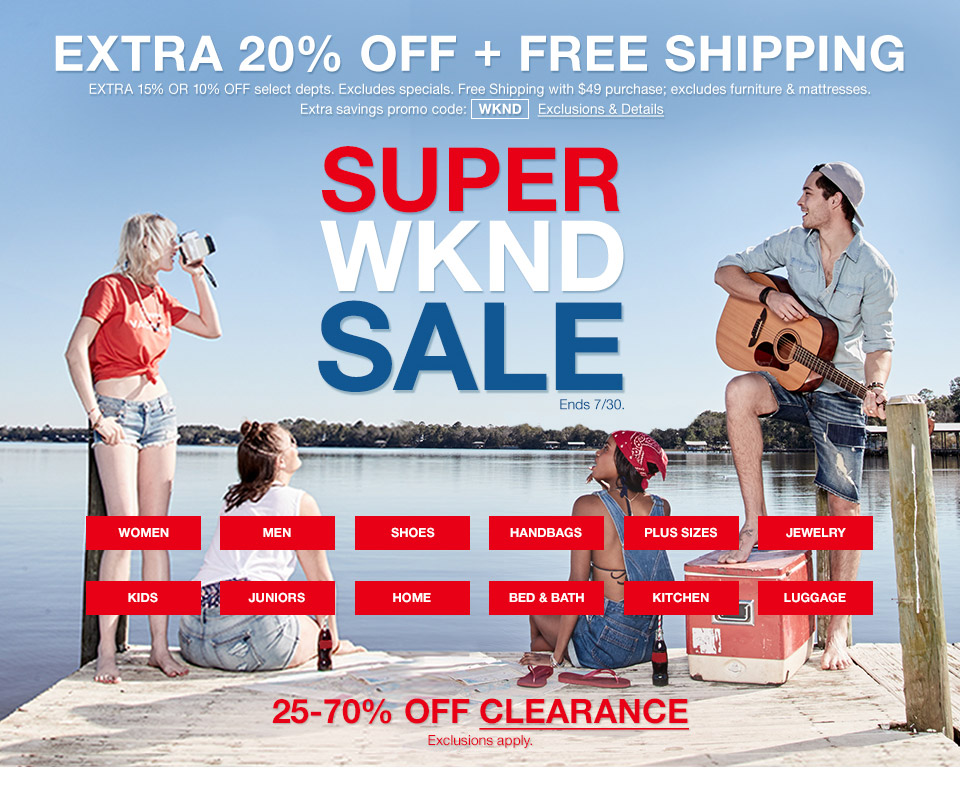 extra 20 percent off plus free shipping. extra 15 percent or 10 percent off. select departments. excludes specials. free shipping with $49 purchase; excludes furniture and mattresses. extra savings. promo code. wknd. super wknd sale ends july 30th. 25 percent to 70 percent off clearance. exclusions apply.