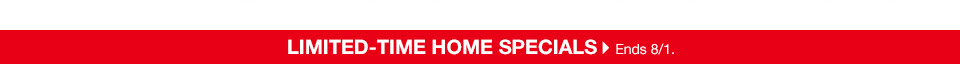 limited time home specials ends august 1st.