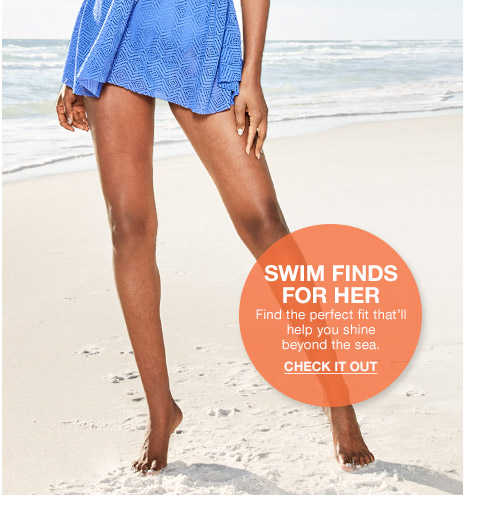 sleek and breezy swim 50 percent off. select swim solutions styles for her. swim finds for her. find the perfect fit that will help you shine beyond the sea.