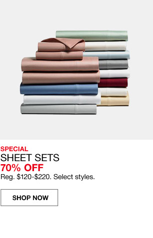 special sheet sets 70 percent off. regular $120 to $220. select styles.