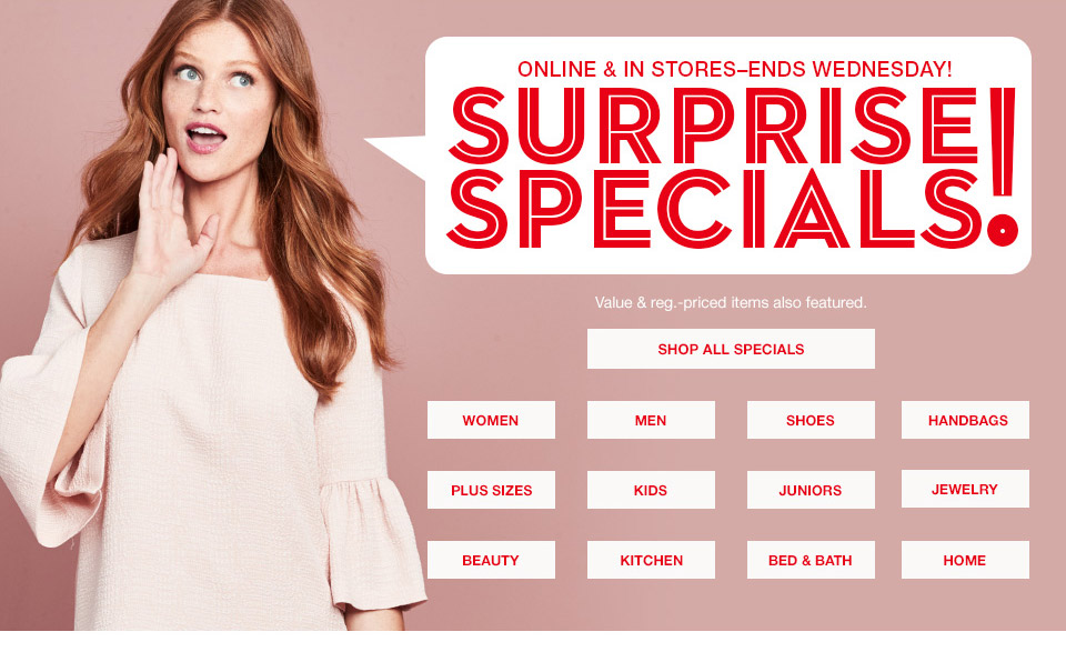 online and in stores-ends wednesday! surprise specials! value and regular priced items also featured.