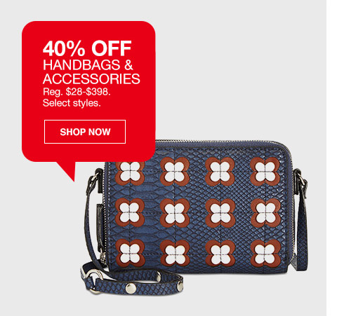 40 percent off handbags and accessories. regular $28 and $398. select styles.