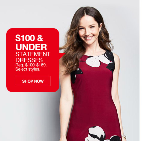 $100 and under statement dresses. regular $100 to $169. select styles.