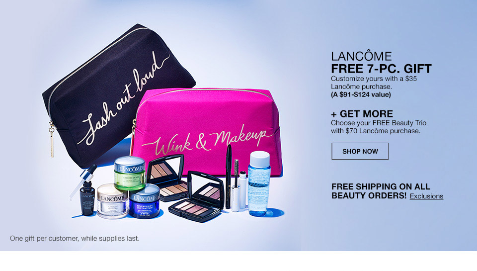 lancome free 7 piece gift. customize yours with a $35 lancome purchase. (a $91 to $124 value) plus get more. choose your free beauty trio with $70 lancome purchase. free shipping on all beauty orders! one gift per customer, while supplies last.