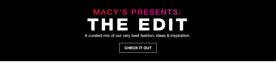 macys presents: the edit. a curated mix of our very best fashion, ideas and inspiration.