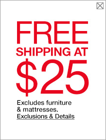 Free shipping at 25 dollars excludes furniture and mattresses.