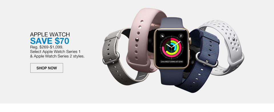 apple watch save $70. regular $269 to $1099. select apple watch series 1 and apple watch series 2 styles.