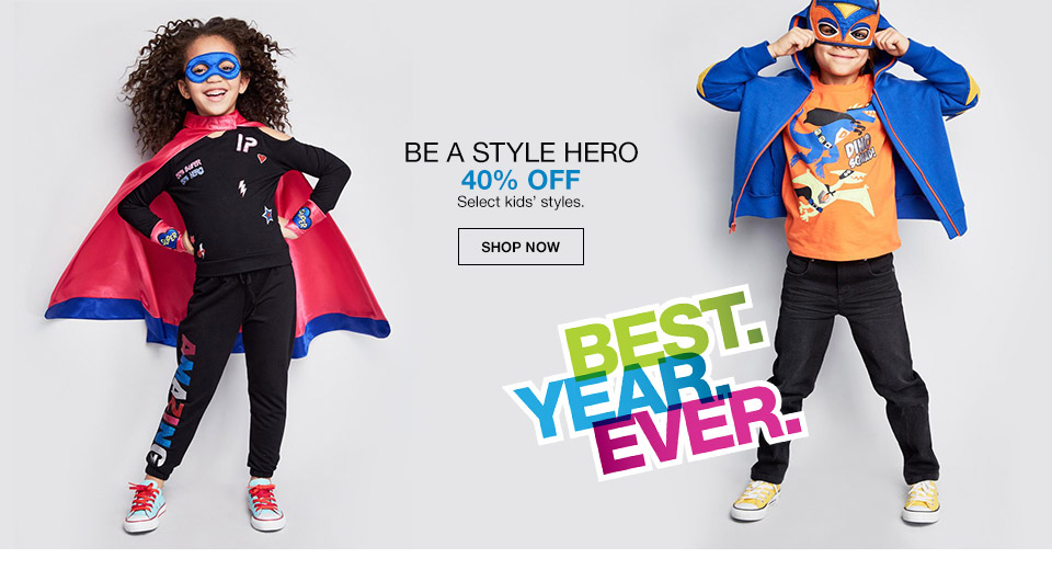 be a style hero 40 percent off. select kids styles. best year ever.