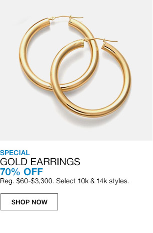 special gold earrings 70 percent off. regular $60 to $3300. select 10 karat and 14 karat styles.