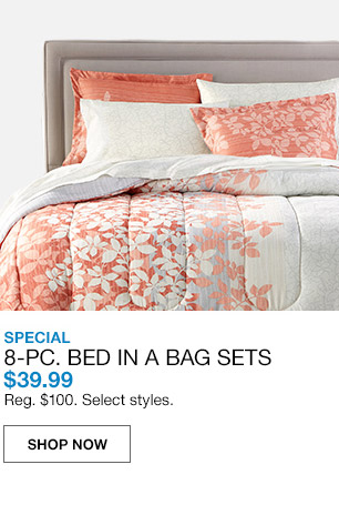 special 8 piece bed in a bag sets $39.99. regular $100. select styles.