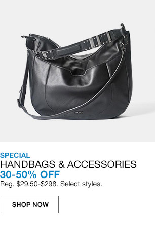 special handbags and accessories 30 percent to 50 percent off. regular $29.50 to $298. select styles.