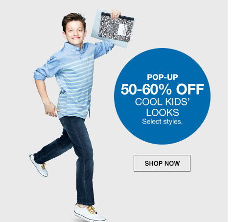 pop-up 50 to 60 percent off. cool kids looks. select styles.