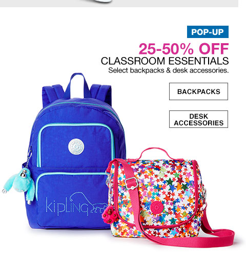 pop-up 25 to 50 percent off. classroom essentials. select backpacks and desk accessories.