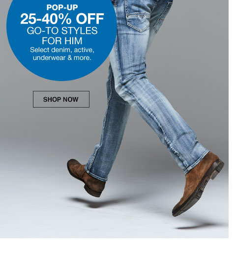 pop-up 25 to 40 percent off. go-to styles for him. select denim, active, underwear and more.