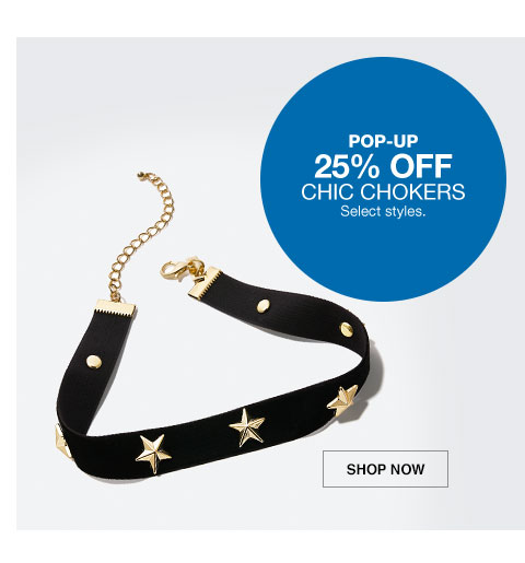 pop-up 25 percent off. chic chokers. select styles.