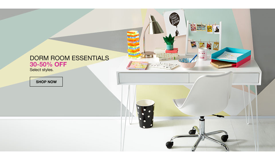dorm room essentials. 30 to 50 percent off. select styles.
