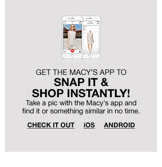 get the macy's app to snap it and shop instantly! take a pic with the macy's app and find it or something similar in no time.