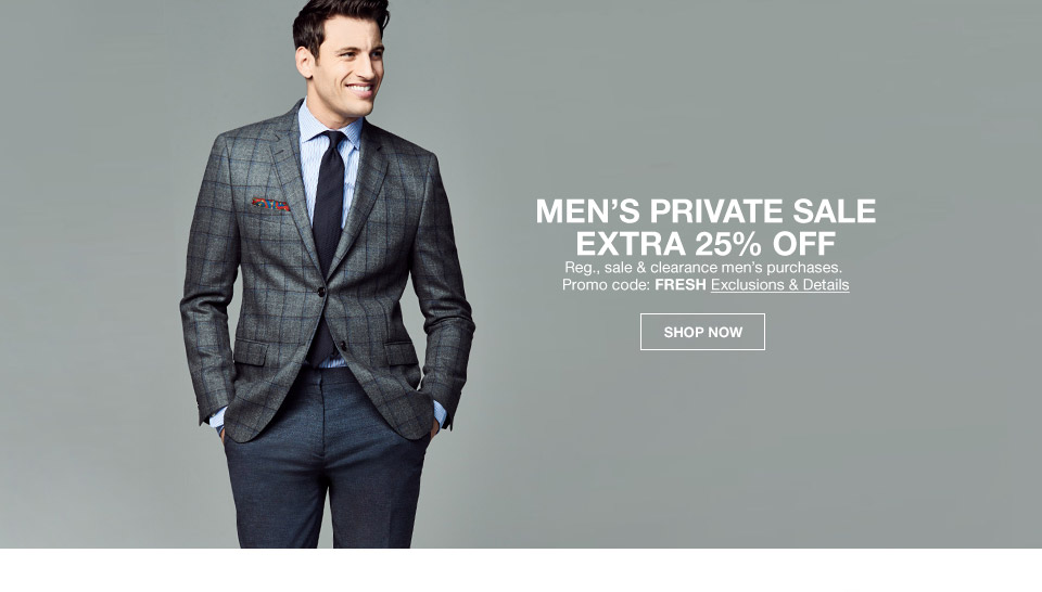 mens private sale extra 25 percent off regular, sale and clearance mens purchases. promo code. fresh