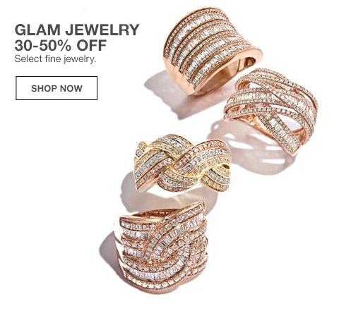 glam jewelry 30 percent to 50 percent off. select fine jewelry.