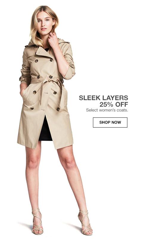sleek layers 25 percent off. select womens coats.