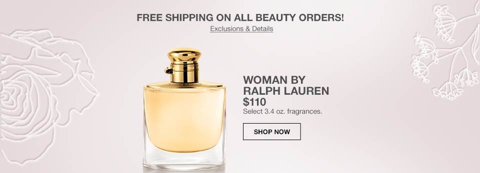 free shipping on all beauty orders! woman by ralph lauren $110. select 3.4 ounce fragrances.