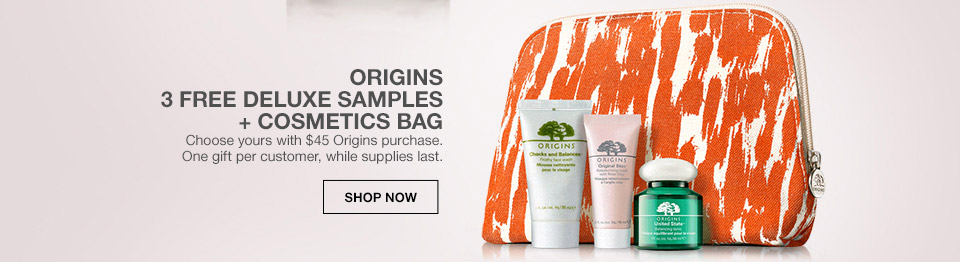 origins 3 free deluxe samples plus cosmetics bag. choose yours with $45 origins purchase. one gift per customer, while supplies last.