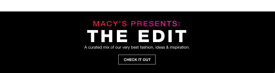 macy's presents: the edit a curated mix of our very best fashion, ideas and inspiration.