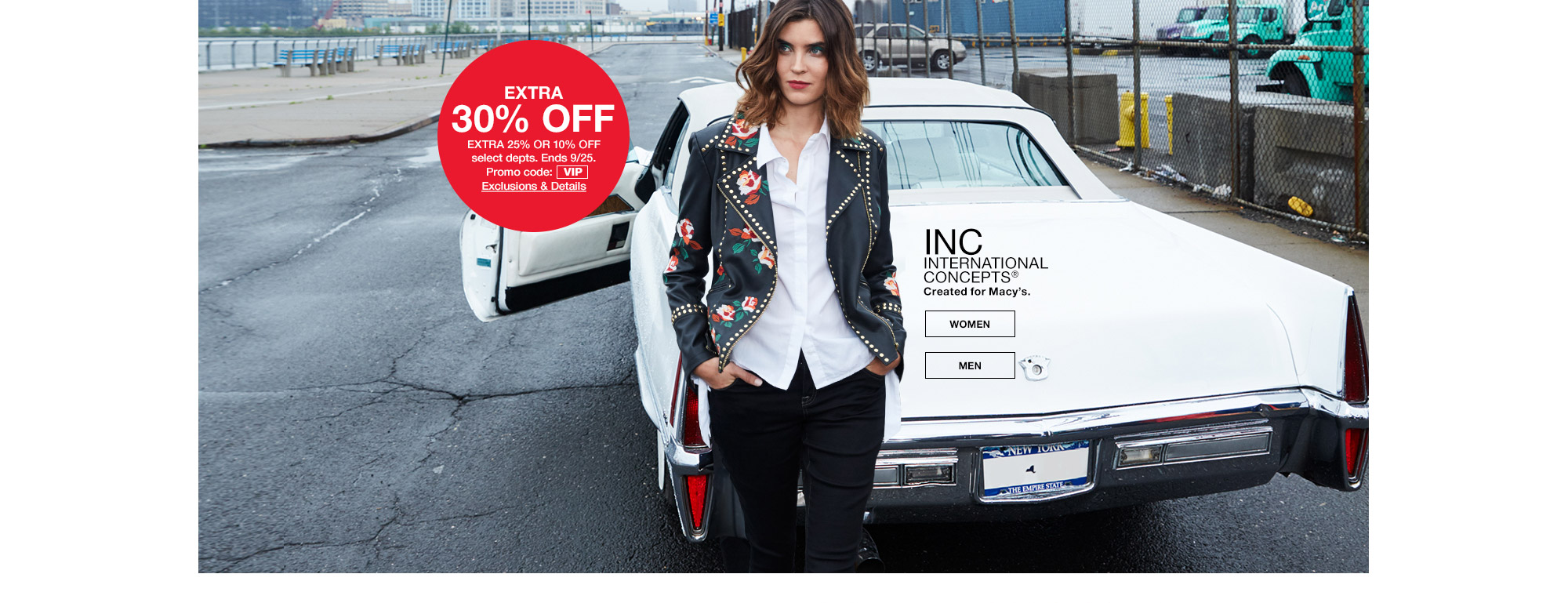inc international concepts. created for macys. extra 30 percent off. extra 25 percent or 10 percent off select departments. ends september 25th. promo code. vip