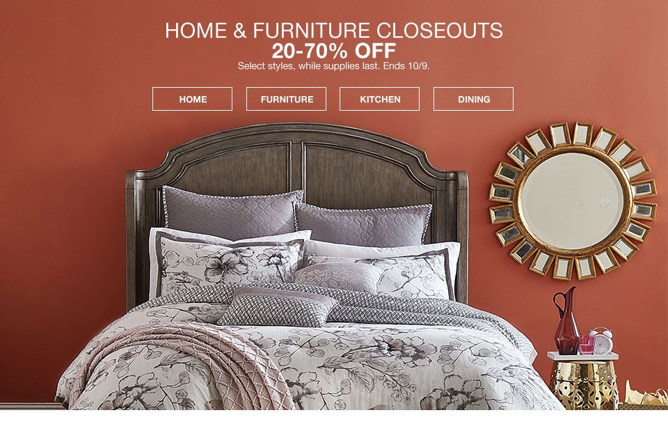 Home and furniture closeouts. 20 to 70 percent off select styles, while supplies last. Ends October 9.