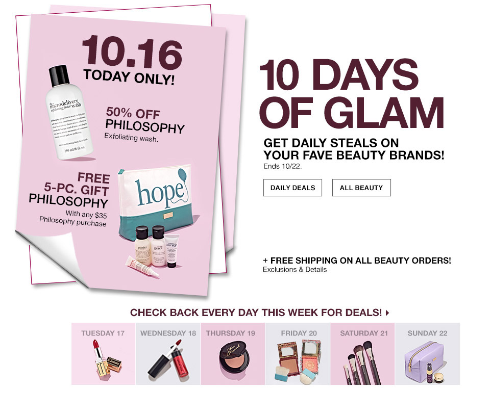 10 days of glam. get daily steals on your fave beauty brands! ends october 22nd. plus free shipping on all beauty orders! exclusions apply. check back every day this week for deals!