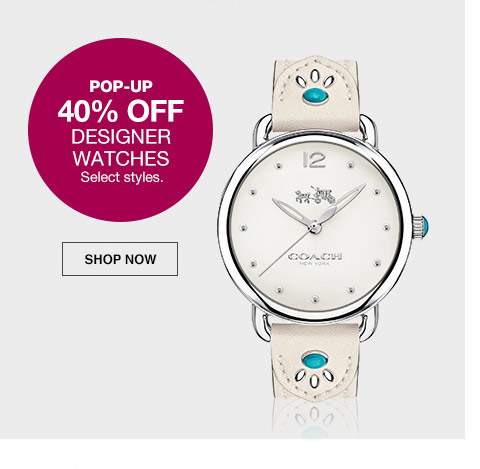pop-up 40 percent off designer watches. select styles.