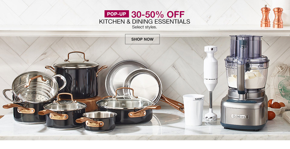 pop-up 30 percent to 50 percent off. kitchen and dinning essentials. select styles.