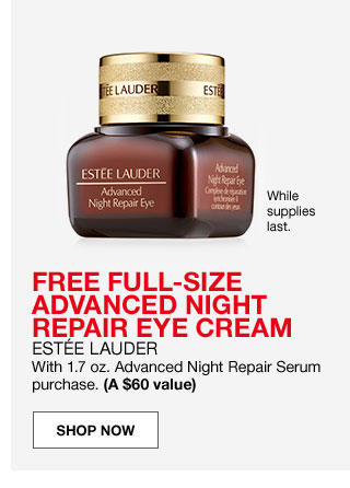 While supplies last. Free full sized advanced night repair eye cream. Estee Lauder. With 1.7 ounce Advanced Night Repair Serum purchase. A $60 value.