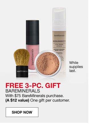 While supplies last. Free 3 piece gift. Bareminerals. With $75 Bareminerals purchase. A $12 value. One gift per customer.