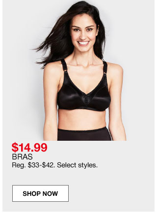$14.99 bras. Regular $33 to $42. Select styles.