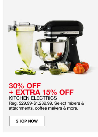 30 percent off plus extra 15 percent off kitchen electrics. Regular $29.99 to $1,289.99. Select mixers and attachments, coffee makers and more.