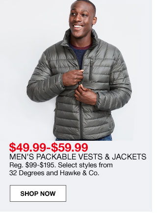 $49.99 to $59.99 men's packable vests and jackets. Regular $99 to $195. Select styles from 32 Degrees and Hawke and Co.