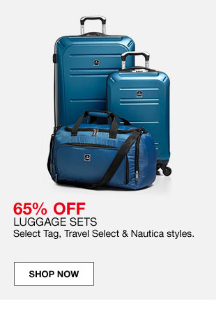 65 percent off luggage sets. Select Tag, Travel Select and Nautica styles.
