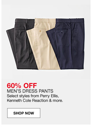60 percent off men's dress pants. Select styles from Perry Ellis, Kenneth Cole Reaction and more.