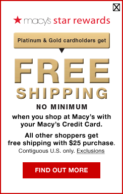 Macy's star rewards. Platinum and Gold cardholders get free shipping, no minimum, when you shop at Macy's with your Macy's Credit Card. All other shoppers get free shipping with $25 purchase. Contiguous U.S. only.