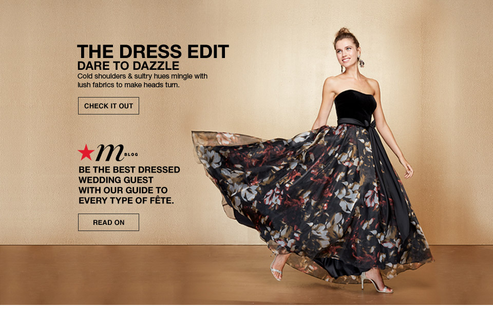 the dress edit dare to dazzle. cold shoulders and sultry hues mingle with lush fabrics to make heads turn. mblog. be the best dressed wedding guest with our guide to every type of fete.