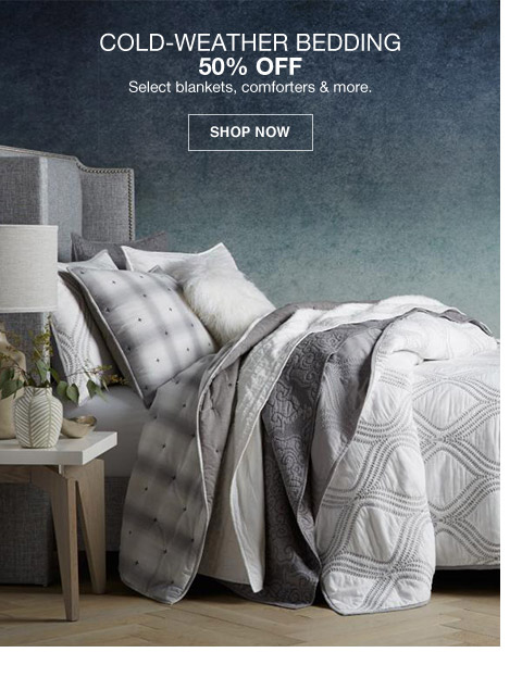 cold weather bedding 50 percent off. select blankets, comforters and more.