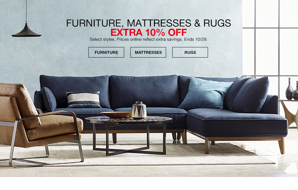 furniture, mattresses and rugs extra 10 percent off. select styles. prices online reflect extra savings. ends october 29th.