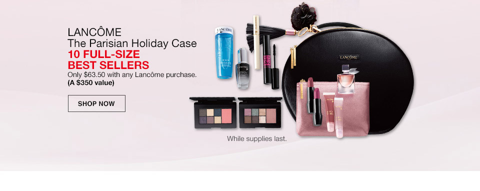 lancome the parisian holiday case 10 full size best sellers. only $63.50 with any lancome purchase. (a $350 value). while supplies last.