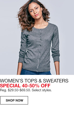 womens tops and sweaters special 40 percent to 50 percent off. regular $29.50 to $69.50. select styles.