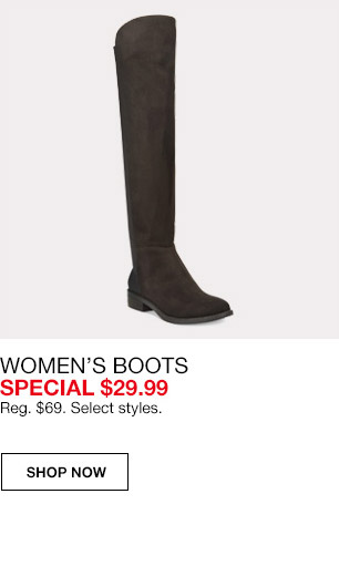 womens boots special $29.99. regular $69. select styles.