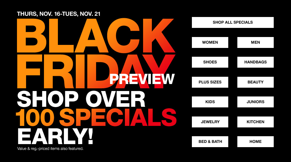 Thursday november 16 through tuesday november 21 black friday preview shop over 100 specials early. Value and regular priced items also featured.
